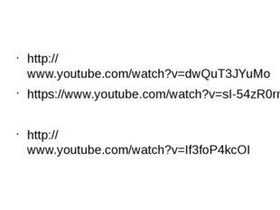 http://www.youtube.com/watch?v=dwQuT3JYuMo https://www.youtube.com/watch?v=s