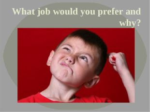 What job would you prefer and why?