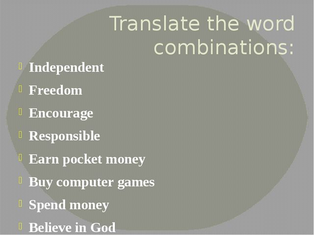 Translate the word combinations: Independent Freedom Encourage Responsible Ea...