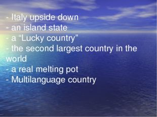 "- Italy upside down - an island state - a ""Lucky country"" - the second larges"