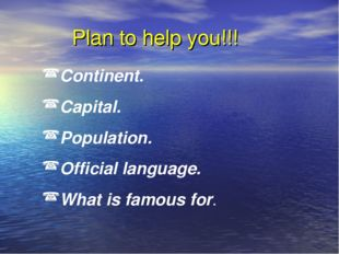 Plan to help you!!! Continent. Capital. Population. Official language. What