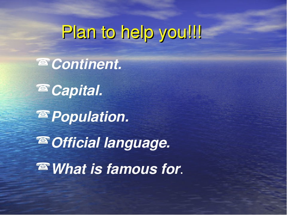 Plan to help you!!! Continent. Capital. Population. Official language. What...