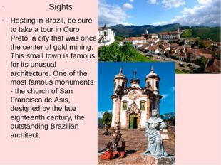 Sights Resting in Brazil, be sure to take a tour in Ouro Preto, a city that