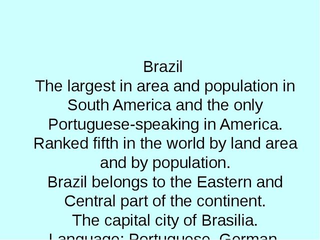 Brazil  The largest in area and population in South America and the only Por...
