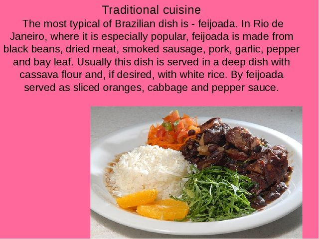 Traditional cuisine The most typical of Brazilian dish is - feijoada. In Rio...