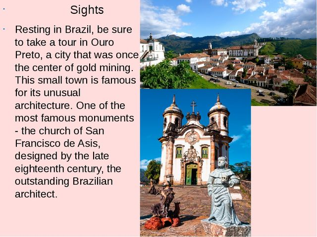 Sights Resting in Brazil, be sure to take a tour in Ouro Preto, a city that...