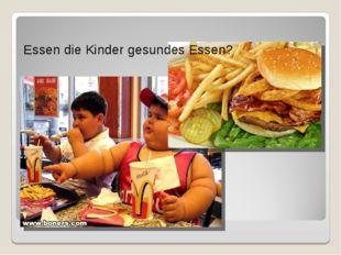 Essen die Kinder gesundes Essen?