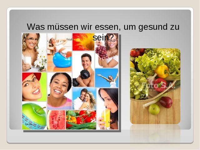 Was müssen wir essen, um gesund zu sein?