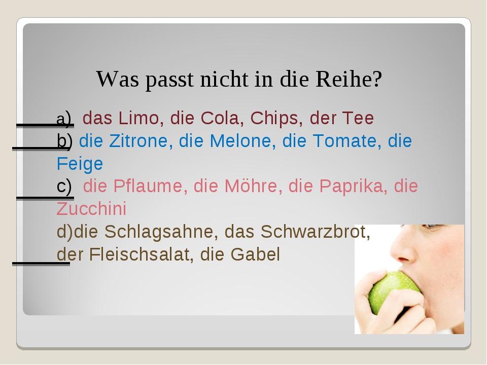 a) das Limo, die Cola, Chips, der Tee b) die Zitrone, die Melone, die Tomate,...