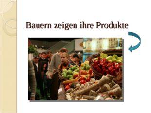 Bauern zeigen ihre Produkte