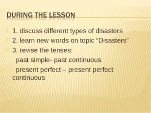 "1. discuss different types of disasters 2. learn new words on topic ""Disaster"
