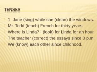 1. Jane (sing) while she (clean) the windows. Mr. Todd (teach) French for thi