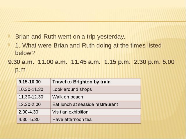 Brian and Ruth went on a trip yesterday. 1. What were Brian and Ruth doing at...