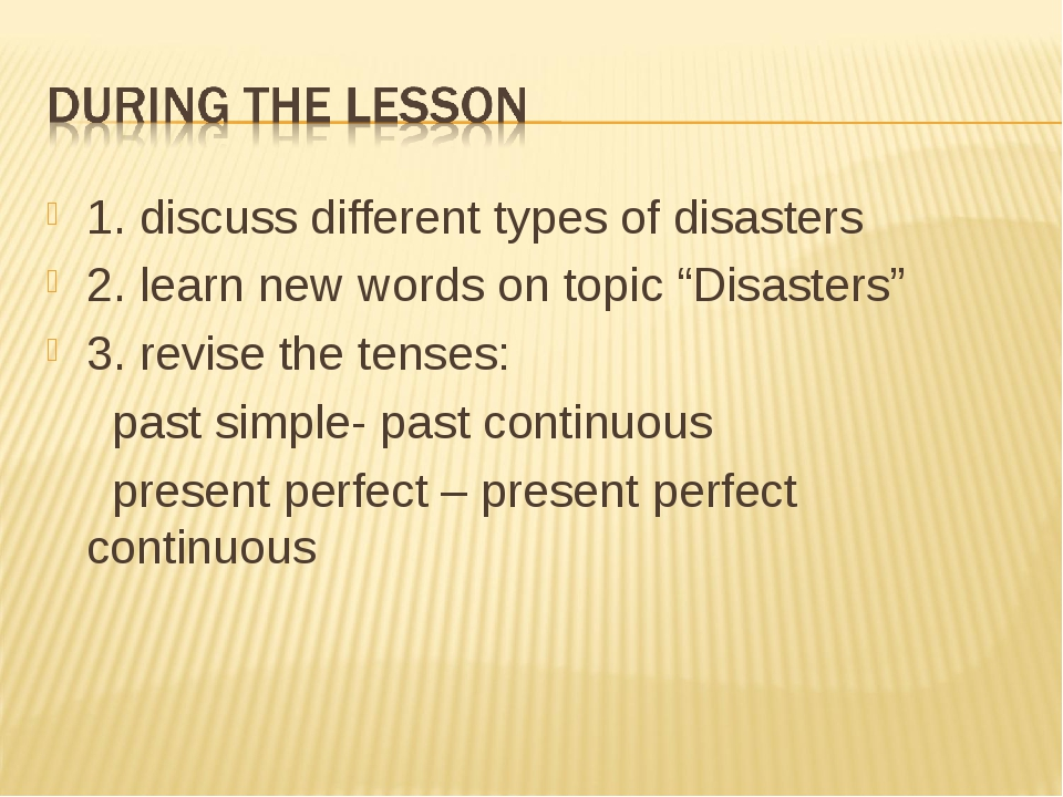"1. discuss different types of disasters 2. learn new words on topic ""Disaster..."