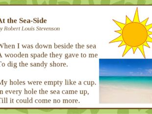 At the Sea-Side by Robert Louis Stevenson When I was down beside the sea A wo