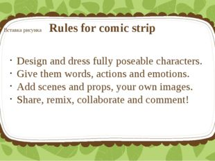 Rules for comic strip Design and dress fully poseable characters. Give them w