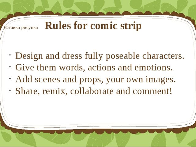 Rules for comic strip Design and dress fully poseable characters. Give them w...