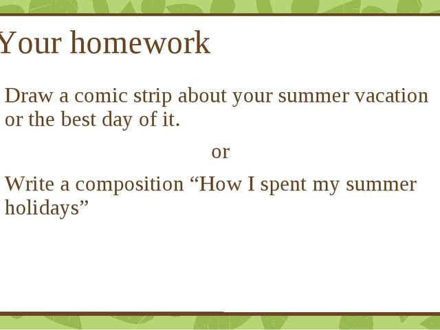 Your homework Draw a comic strip about your summer vacation or the best day o...