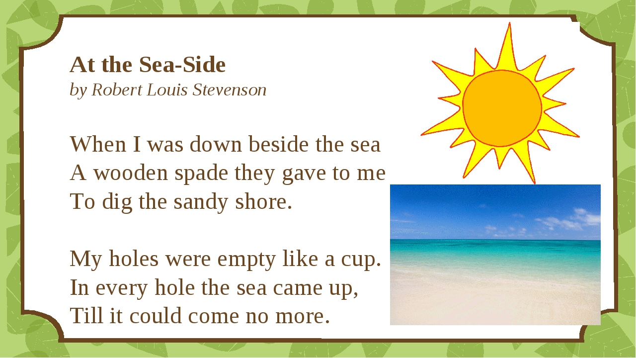 At the Sea-Side by Robert Louis Stevenson When I was down beside the sea A wo...