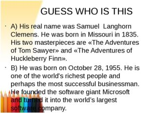 GUESS WHO IS THIS A) His real name was Samuel Langhorn Clemens. He was born i