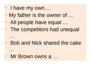 I have my own…. My father is the owner of … All people have equal … The comp