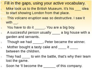 Fill in the gaps, using your active vocabulary. Mike took us to the British M