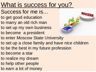 What is success for you? Success for me is… to get good education to marry an