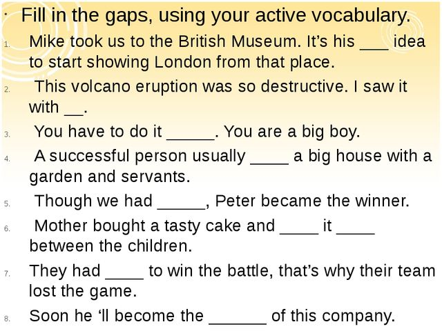 Fill in the gaps, using your active vocabulary. Mike took us to the British M...