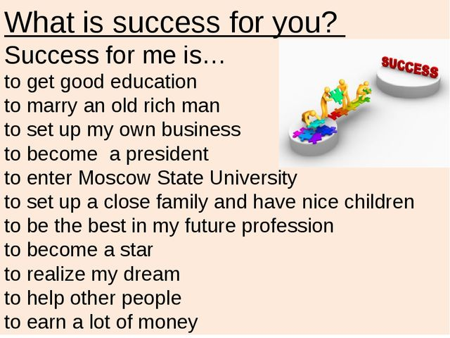 What is success for you? Success for me is… to get good education to marry an...