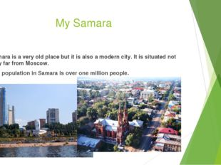 My Samara Samara is a very old place but it is also a modern city. It is situ