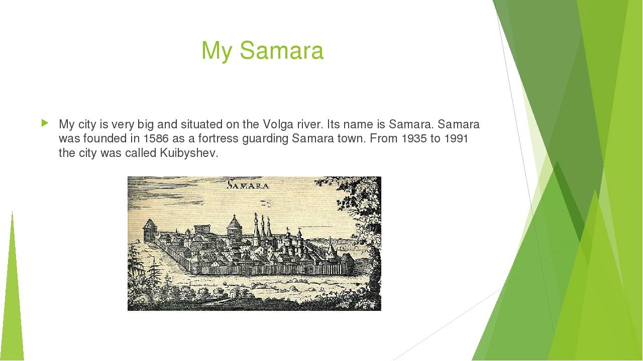 My Samara My city is very big and situated on the Volga river. Its name is Sa...