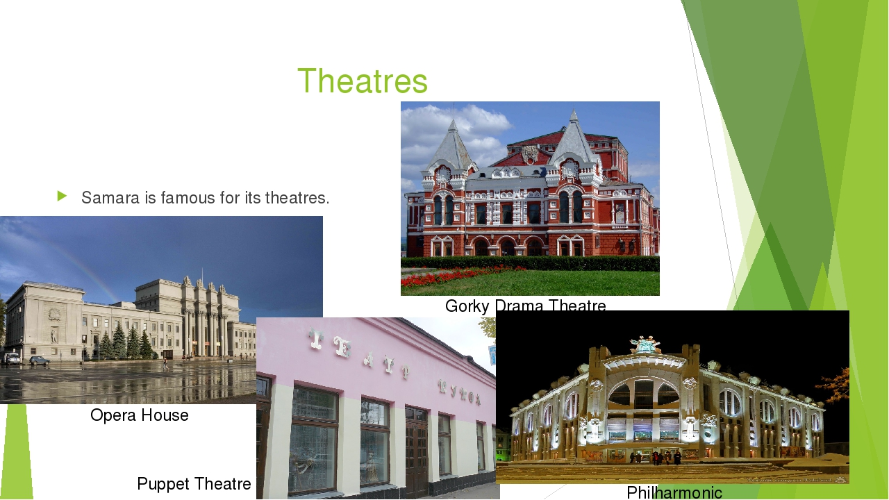 Theatres Samara is famous for its theatres. Gorky Drama Theatre Opera House...