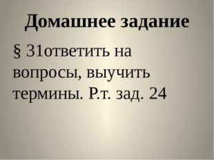 Домашнее задание § 31ответить на вопросы, выучить термины. Р.т. зад. 24