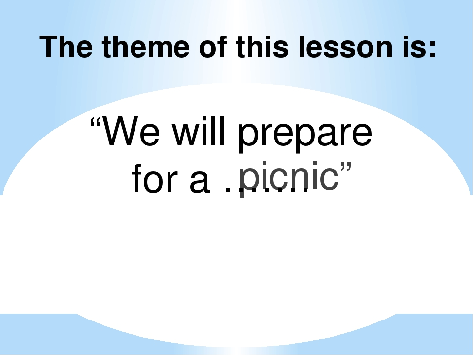 """The theme of this lesson is: picnic"""" """"We will prepare for a ……."""