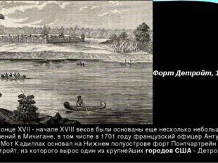 В конце XVII - начале XVIII веков были основаны еще несколько небольших посел