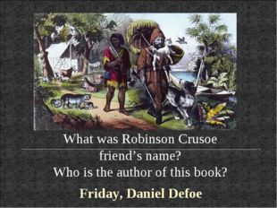 What was Robinson Crusoe friend's name? Who is the author of this book? Frida