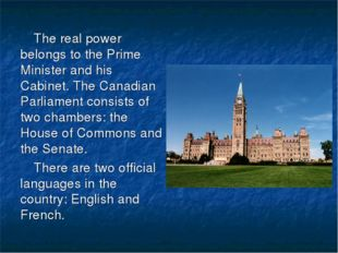The real power belongs to the Prime Minister and his Cabinet. The Canadian Pa