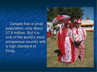 Canada has a small population, only about 27,5 million. But it is one of the