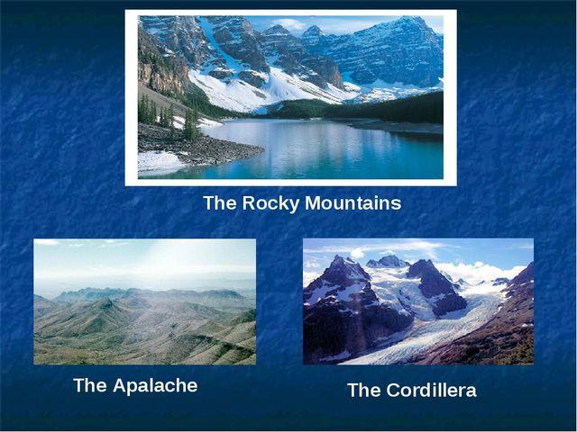 The Rocky Mountains The Apalache The Cordillera