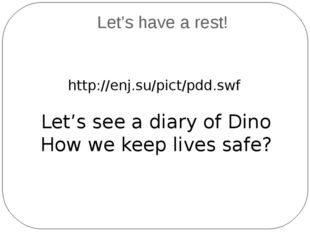Let's have a rest! http://enj.su/pict/pdd.swf Let's see a diary of Dino How w