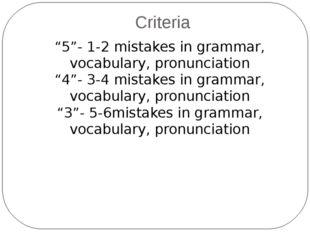 "Criteria ""5""- 1-2 mistakes in grammar, vocabulary, pronunciation ""4""- 3-4 mis"