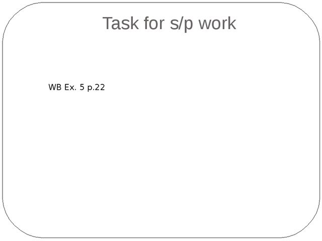 Task for s/p work WB Ex. 5 p.22