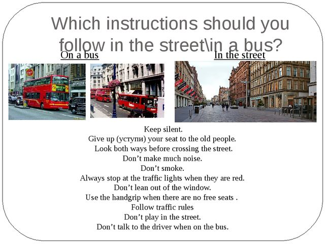 Which instructions should you follow in the street\in a bus? On a bus In the...