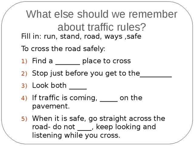 What else should we remember about traffic rules? Fill in: run, stand, road,...
