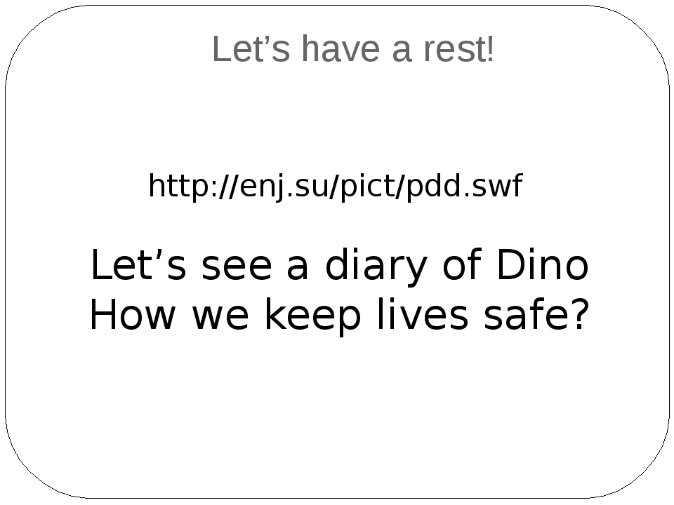 Let's have a rest! http://enj.su/pict/pdd.swf Let's see a diary of Dino How w...