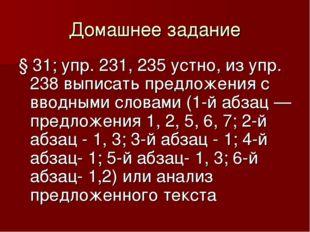 Домашнее задание § 31; упр. 231, 235 устно, из упр. 238 выписать предложения