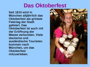 Das Oktoberfest Seit 1810 wird in München alljährlich das Oktoberfest als grö