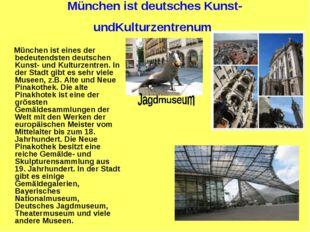 München ist deutsches Kunst- undKulturzentrenum München ist eines der bedeute
