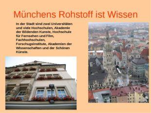 Münchens Rohstoff ist Wissen In der Stadt sind zwei Universitäten und viele H