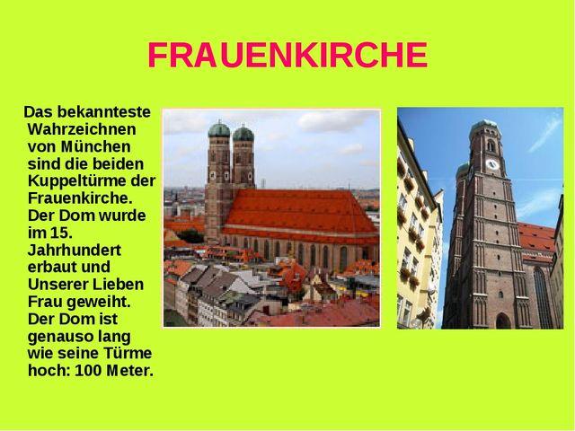 FRAUENKIRCHE Das bekannteste Wahrzeichnen von München sind die beiden Kuppelt...